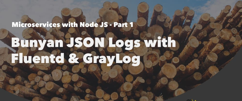 Cover image for Bunyan JSON Logs with Fluentd and Graylog
