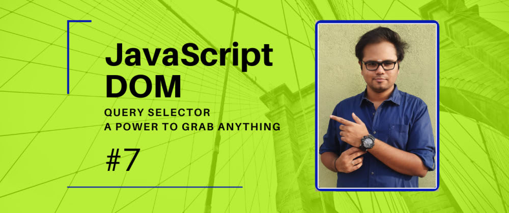 Cover image for JavaScript DOM - Part 7 - Query Selectors - Power to Grab anything [video + article]