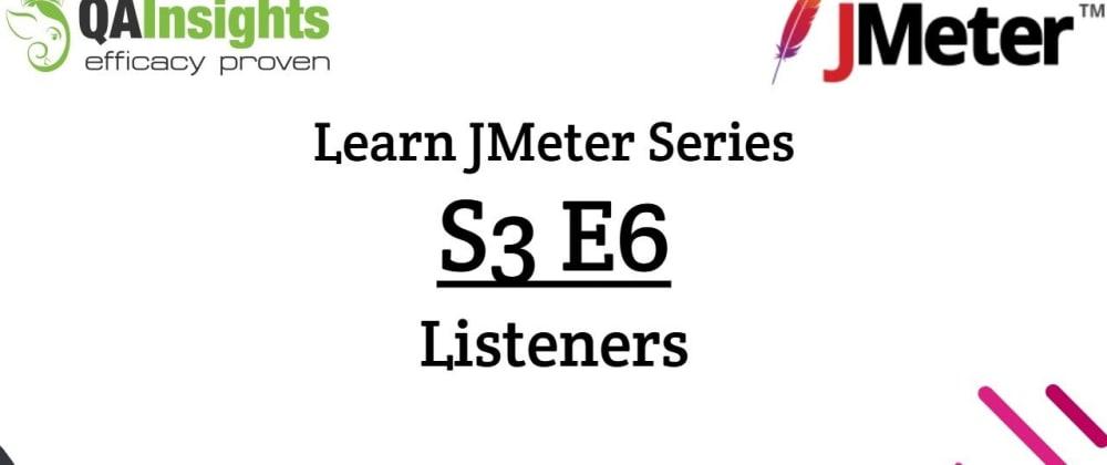 Cover image for S3E6 Learn JMeter Series - Listeners in JMeter