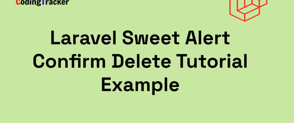 Cover image for Laravel Sweet Alert Confirm Delete Tutorial Example