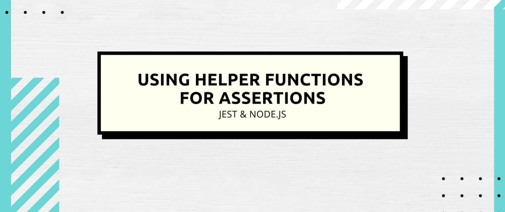 Cover image for Helper Functions for Assertions (Jest & Node.js)