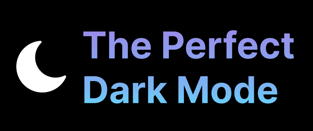 Cover image for The Perfect Dark Mode