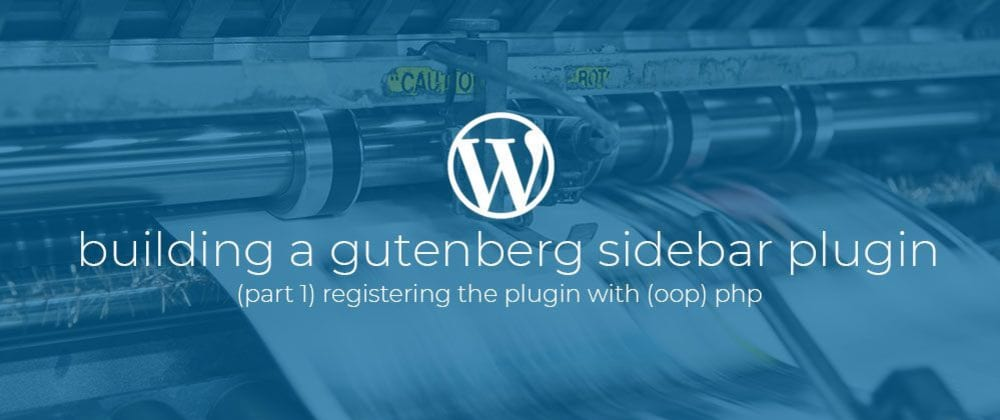 Cover image for Building a Gutenberg sidebar plugin Part 1: Registering the plugin with (oop) php