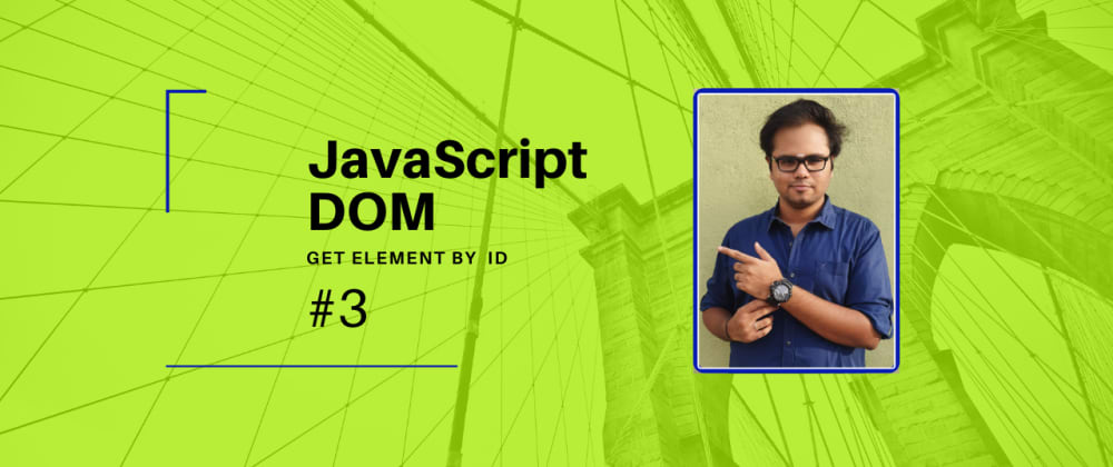 Cover image for JavaScript DOM - Part 3 - Get Element By ID [video + article]