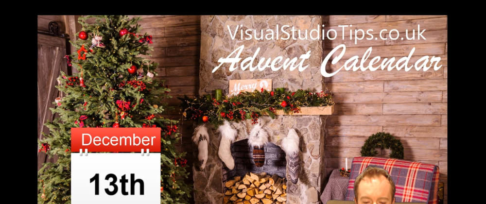 Cover image for Day 13 of the Visual Studio Tips Advent Calendar is now live