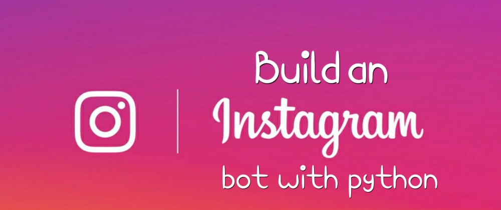 Cover image for How to make an Instagram Bot with Python