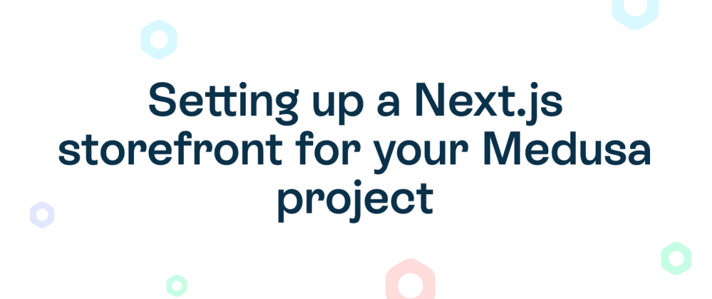 Cover image for Setting up a Next.js storefront for your Medusa project