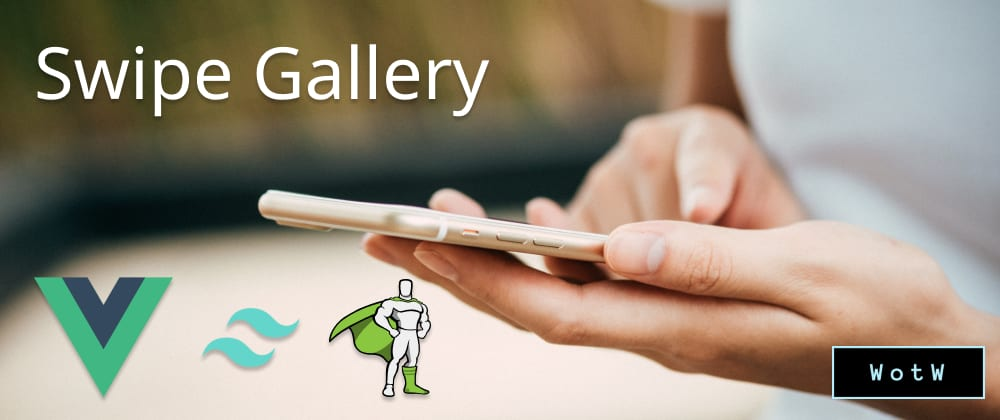 Cover image for Swipe Gallery using Vue.js & Tailwind - WotW