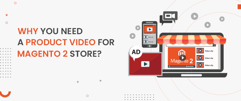 Cover image for Why You Need A Product Video For Magento 2 Store?