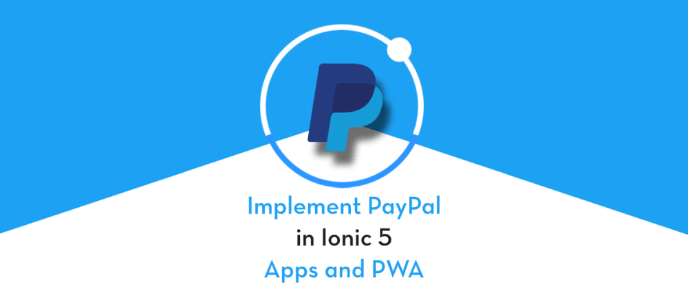 Cover image for PayPal payment integration in Ionic 5 Apps and PWA
