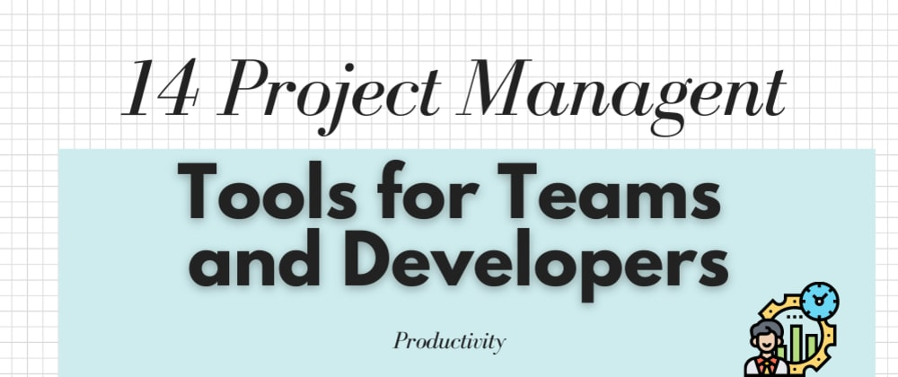 Cover image for 14 Project Management tools for Teams and Developers (Personal Reviews)