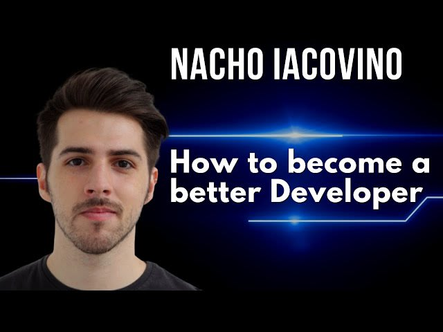 How to become a better Developer | with Nacho Iacovino