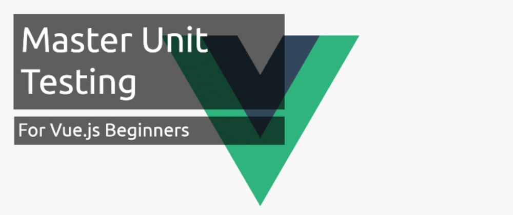 Cover image for Master Unit Testing Vue.js (VerySimple).