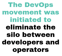 The DevOps movement was initiated to eliminate the silo between developers and operators