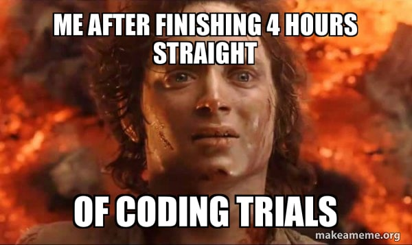 My after finishing 4 hours of coding trials