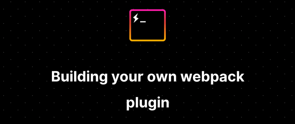 Cover image for Building your own Webpack Plugin