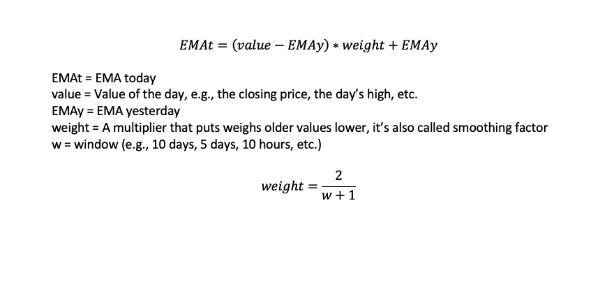 The formula for the EMA is EMAt = (value - EMAy) * weight + EMAy