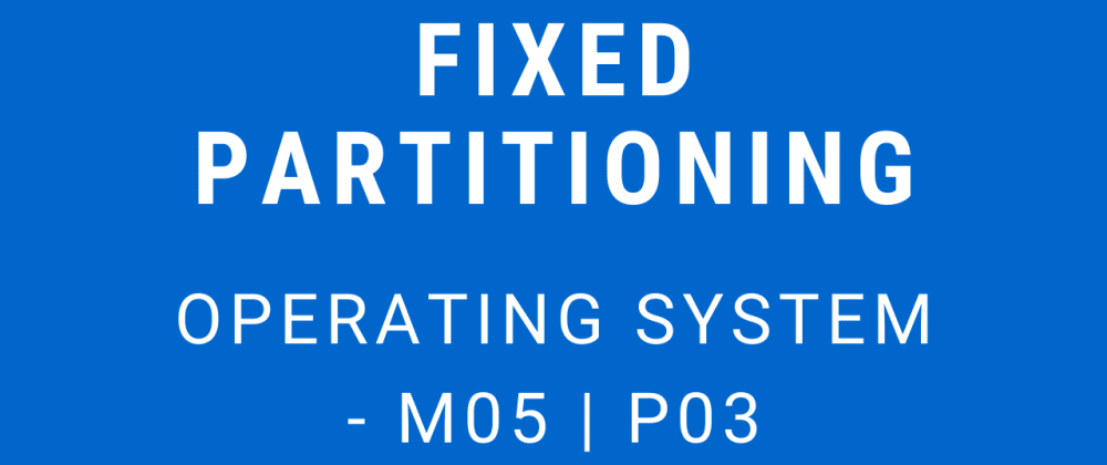 Cover image for Fixed Partition | Operating System - M05 P03