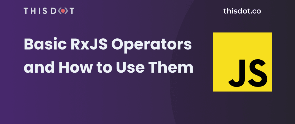Cover image for Basic RxJS Operators and How To Use Them