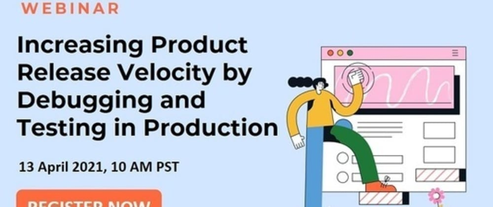 Cover image for Increasing Product Release Velocity by Debugging and Testing in Production