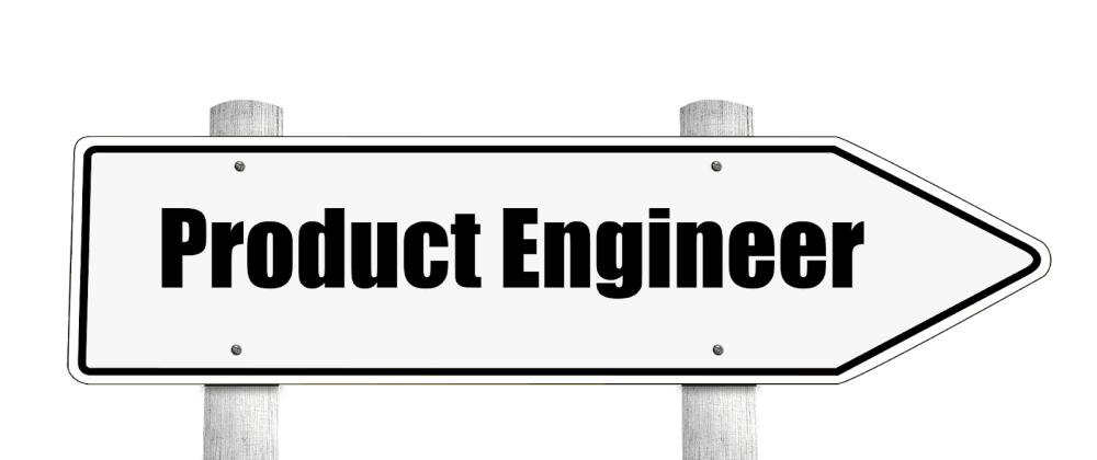 Cover image for Becoming a Product Engineer (in the software industry)