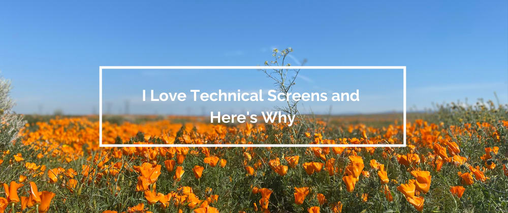 Cover image for I Love Technical Screens and Here's Why