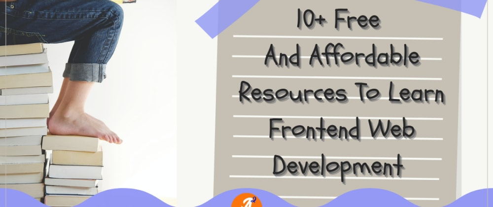 Cover image for 10+ Free And Affordable Resources To Learn Frontend Web Development