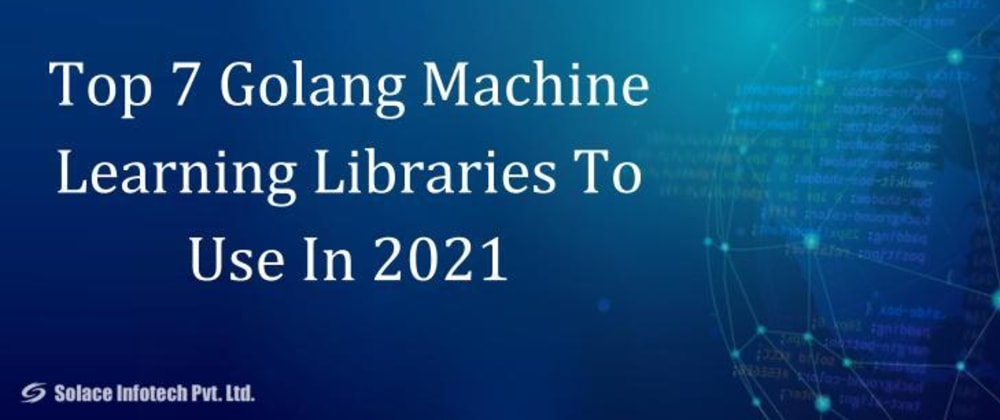 Cover image for Top 7 Golang Machine Learning Libraries To Use In 2021