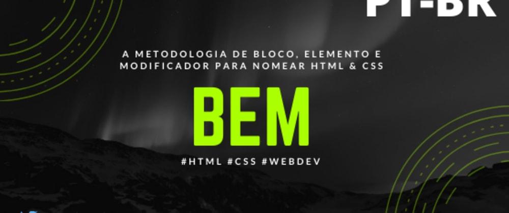 Cover image for [PT-BR] O que eh BEM e porque usar isso pra nomear HTML/CSS
