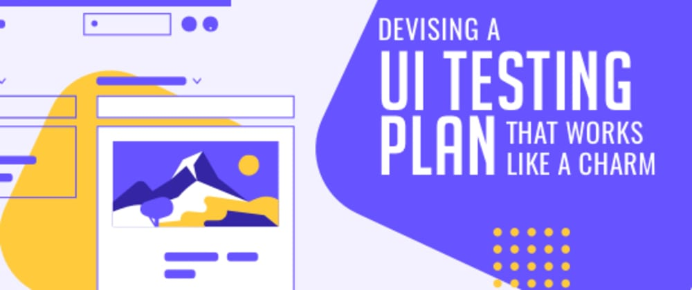 Cover image for Devising A UI Test Plan That Works Like A Charm