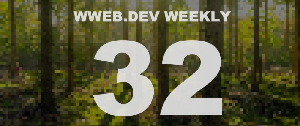 Cover image for Weekly web development update #32