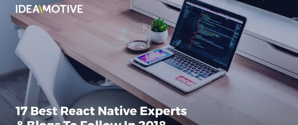 Cover image for 17 Best React Native Experts & Blogs To Follow In 2018