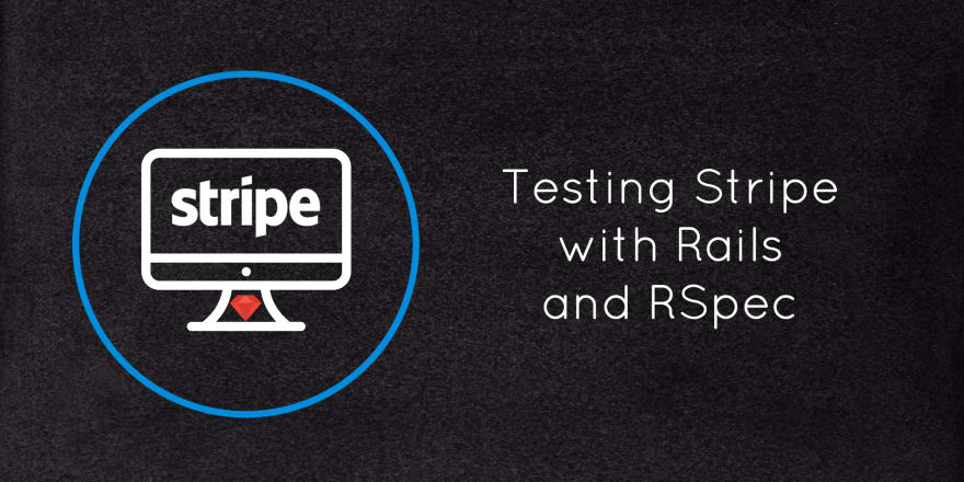 Testing Stripe with Rails and RSpec