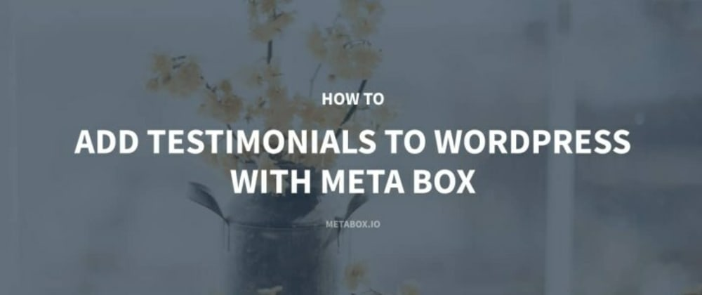 Cover image for How to Add Testimonials to WordPress with Meta Box