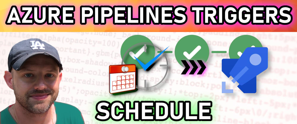 Cover image for Azure Pipelines Triggers - Schedule