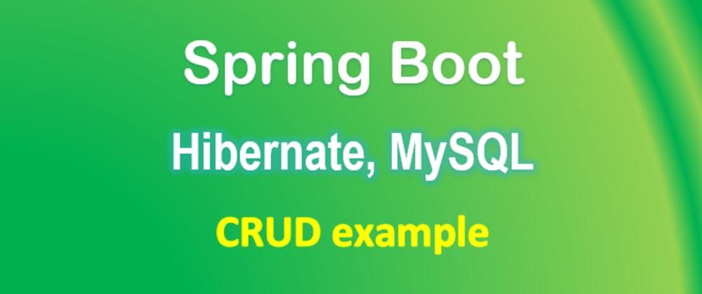 Cover image for Spring Boot, Hibernate, MySQL example: CRUD app