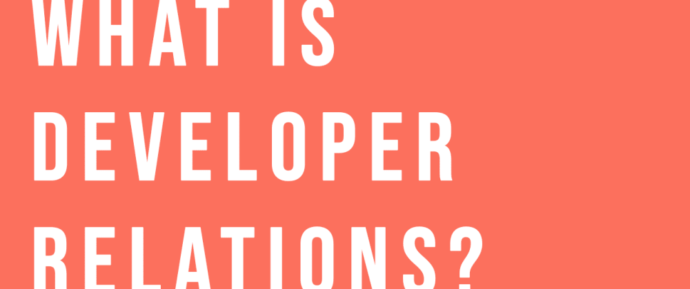 Cover image for What is Developer Relations?