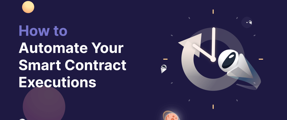 Cover image for How to Automate Your Smart Contract Executions🍦