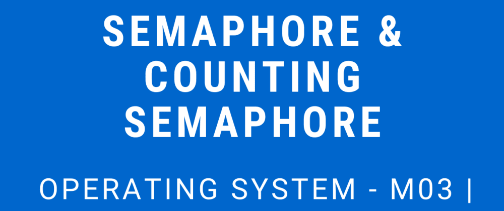 Cover image for Semaphores and Counting Semaphores   Operating System - M03 P05
