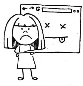 """A black and white image in the same sketchy style. The image is of a simple stick figure girl with short hair, arms crossed and an upset face. Behind the girl is a browser window with the classic """"X's for eyes"""" dead face."""