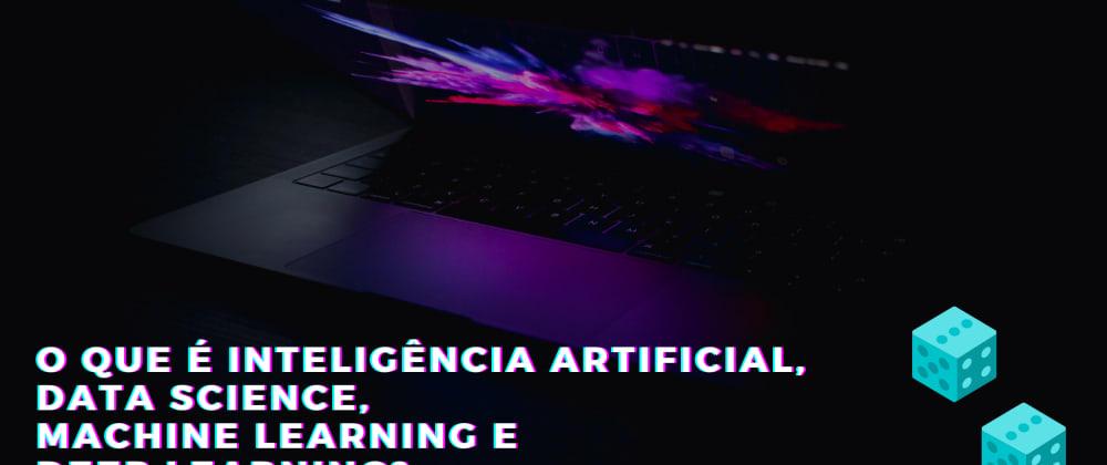 Cover image for O que é Inteligência Artificial, Data Science, Machine Learning e Deep Learning? Primeiros Passos #2