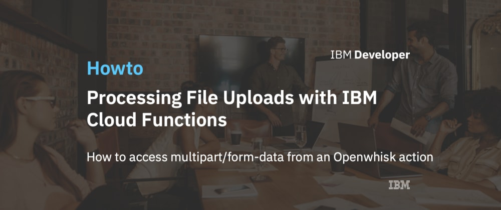 Cover image for Processing File Uploads with IBM Cloud Functions