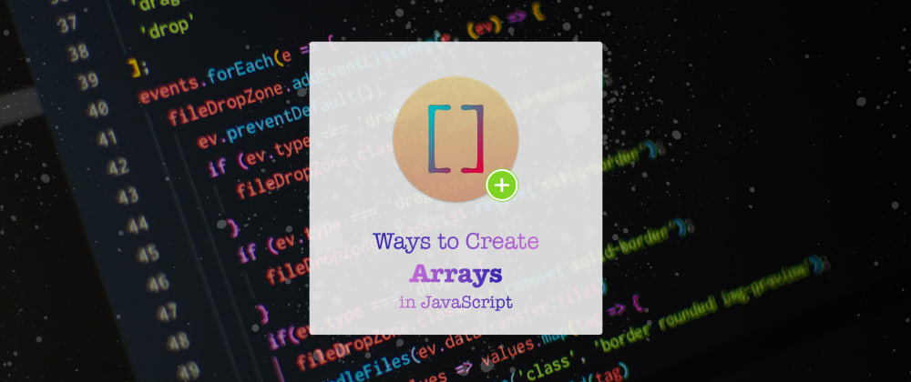 Cover image for Different ways to create Arrays in JavaScript