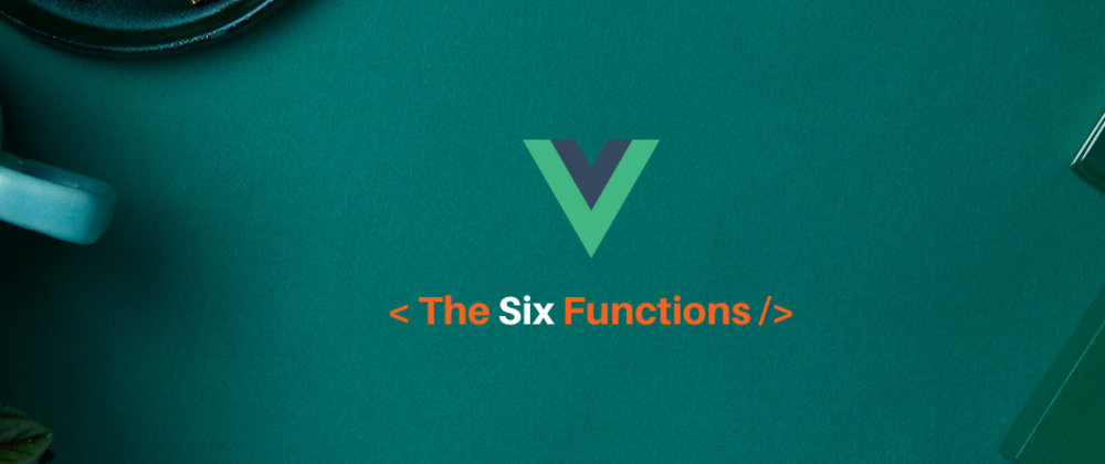 Cover image for The Six Functions That Will Ace Your VueJs Projects