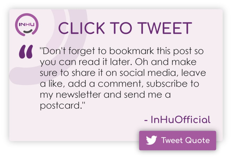"""Click to Tweet: """"Don't forget to bookmark this post so you can read it later. Oh and make sure to share it on social media, leave a like, add a comment, subscribe to my newsletter and send me a postcard."""""""