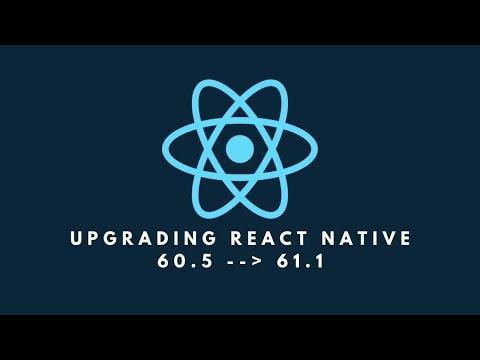 Upgrading React Native 60.5 --> 61.1