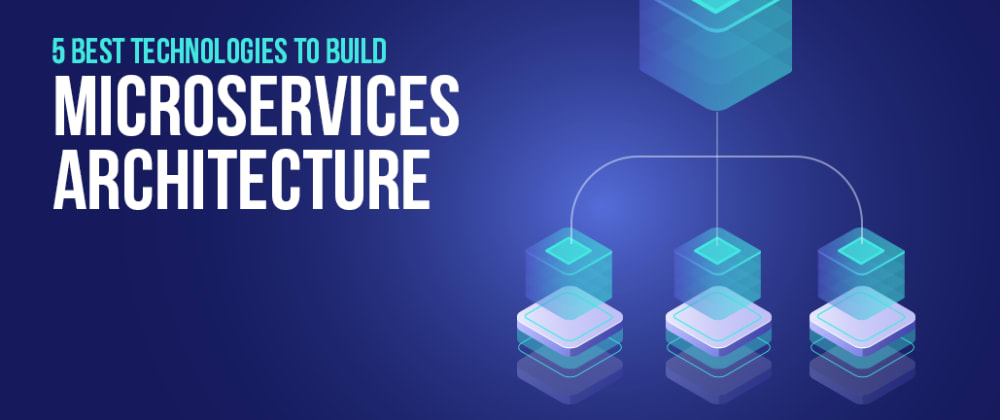 Cover image for 5 Best Technologies To Build Microservices Architecture