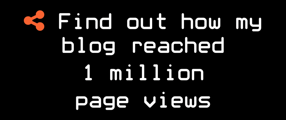 Cover image for Find out how my dev blog reached 1 million page views