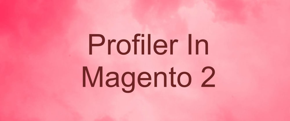 Cover image for Profiler in Magento 2