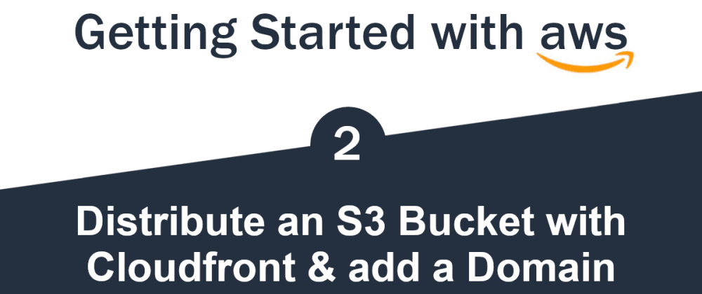 Cover image for Getting Started with Serverless AWS (2/3) - Distribute an S3 Bucket with CloudFront and add a Domain
